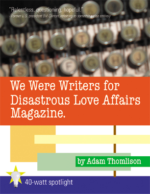 we were writers for disastrous love affairs magazine