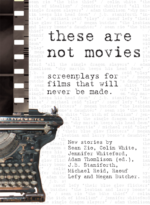 These Are Not Movies: Screenplays for Films That Will Never Be Made